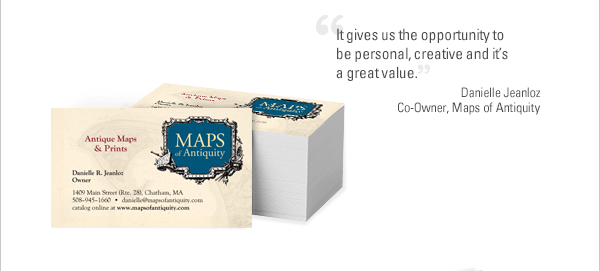"""It gives us the opportunity to be personal, creative and it's a great value."" Danielle Jeanloz Co-Owner, Maps of Antiquity"