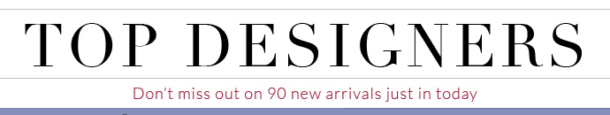 DON'T MISS OUT ON 90 NEW ARRIVALS JUST IN TODAY