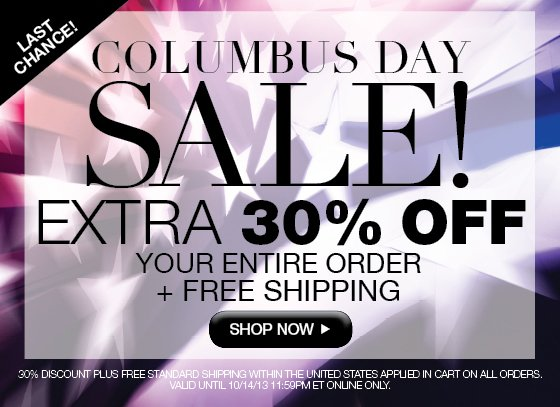 Columbus Day Sale Last Chance! Extra 30% Off Your Entire Order Plus Free Shipping