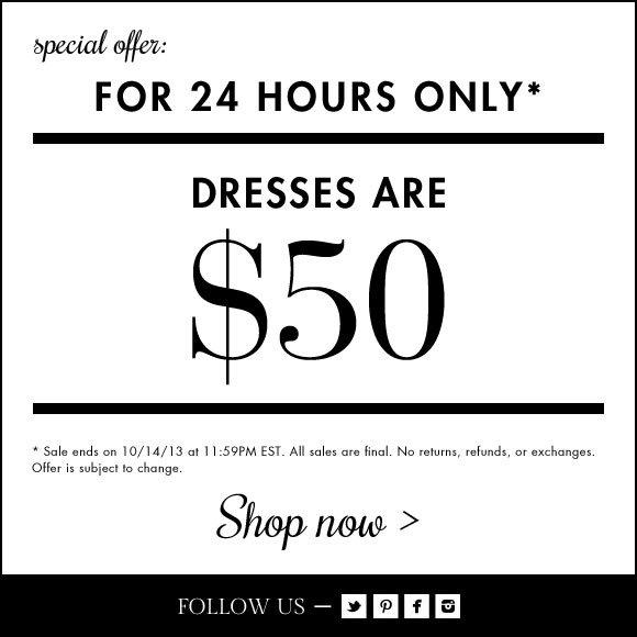 24 HOURS! $50 DRESSES!