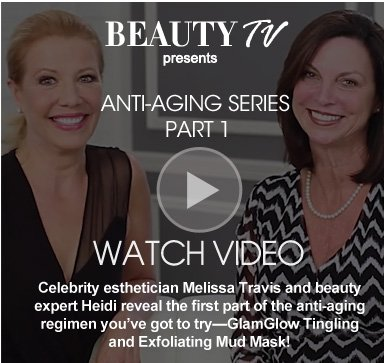 Beauty TV Daily Video Anti-Aging Series Part 1 Celebrity esthetician Melissa Travis and beauty expert Heidi reveal the first part of the anti-aging regimen you've got to try—GlamGlow Tingling and Exfoliating Mud Mask! Watch Video>>