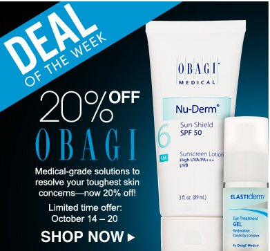 Deal of the Week: Save 20% on Obagi Medical-grade solutions to resolve your toughest skin concerns—now 20% off! Limited time offer: October 14 – 20 Shop Now>>