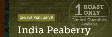 ONLINE EXCLUSIVE -- India Peaberry -- 1 ROAST ONLY  -- Limited Quantities Available