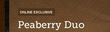 ONLINE EXCLUSIVE -- Peaberry Duo