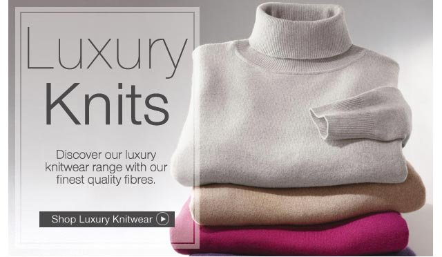 Luxury Knits - Discover our luxury knitwear range with our finest quality fibres