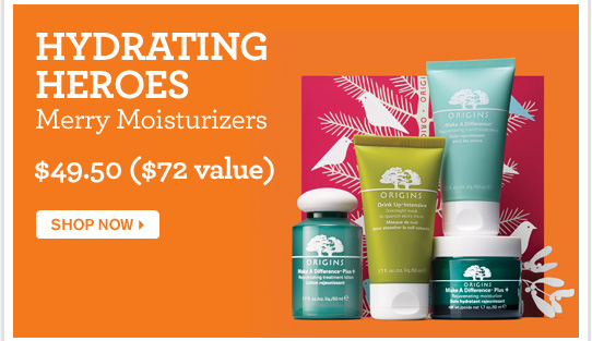 HYDRATING HEROES Merry Moisturizers 49 dollars and 50 cents 72 dollars value SHOP NOW