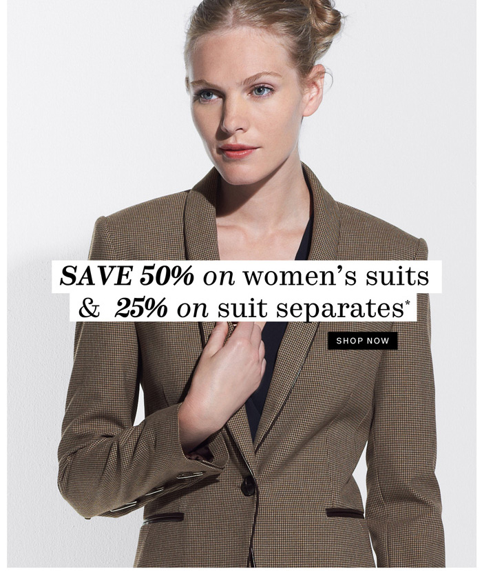 Save 50% on women's suits & 25% on suit separates*. Shop Now.
