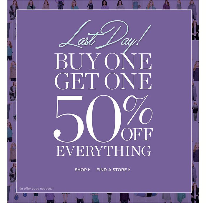 Last Day! Buy one get one 50% off everything. No offer code needed. Shop. Find a store.