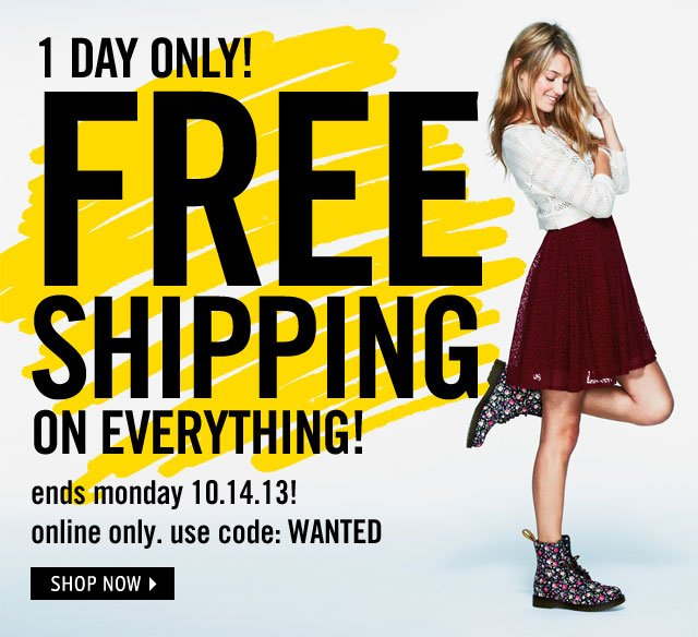 1 DAY ONLY! FREE SHIPPING ON EVERYTHING!  ends monday 10.14.13! online only. use code: WANTED