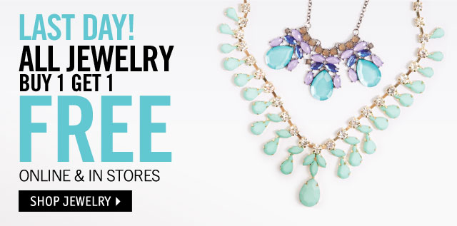 Last Day! All Jewelry Buy 1 Get 1 FREE Online & In Stores.