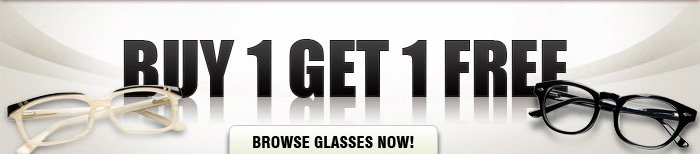 BUY 1 GET 1 FREE BROWSE GLASSES NOW !