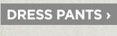 DRESS PANTS ›