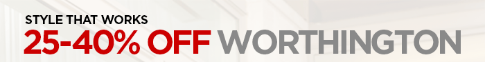 STYLE THAT WORKS  25–40% OFF WORTHINGTON