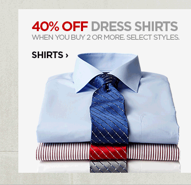 40% OFF DRESS SHIRTS  WHEN YOU BUY 2 OR MORE. SELECT STYLES.  SHIRTS ›