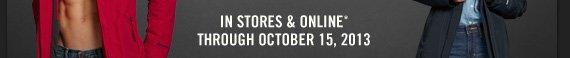 IN STORES & ONLINE* THROUGH OCTOBER 15, 2013