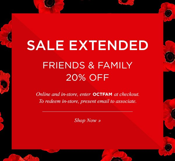 SALE EXTENDED. FRIENDS & FAMILY 20% OFF! Shop Now.