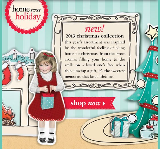 new! 2013 christmas collection home sweet holiday from the time you spend making snow angels in the freshly fallen snow, to the sweet aromas filling your home, to the smile on a loved one's face when they unwrap a gift, it's the sweetest memories that last a lifetime.