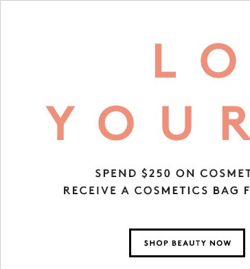 Our treat: Spend $250 on cosmetics and fragrances and receive a free cosmetics bag filled with our favorites!