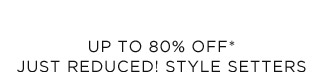 Up To 80% Off* Just Reduced! Style Setters