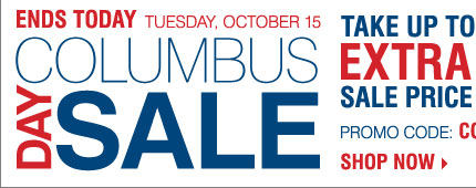 ENDS TODAY - Columbus Day Sale! Take up to an extra 25% off sale price merchandise** Shop now.