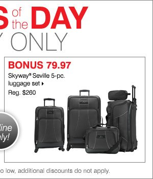 Deal of the Day, Today Online Only! 79.97 Skyway® Seville 5-pc. luggage set.