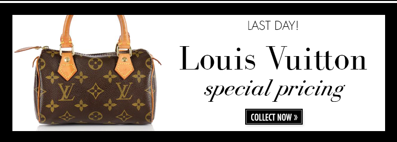LAST DAY! Louis Vuitton special pricing | COLLECT NOW >>