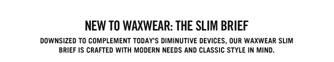 NEW TO WAXWEAR, THE SLIM BRIEF.