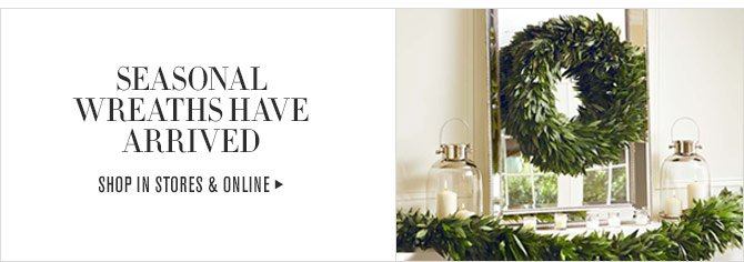 SEASONAL WREATHS HAVE ARRIVED - SHOP IN STORES & ONLINE