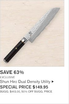 SAVE 63% - EXCLUSIVE - Shun Hiro Dual Density Utility - SPECIAL PRICE $149.95 - SUGG. $413.00, 50% OFF SUGG. PRICE
