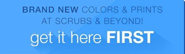 Brand new colors and prints! Get them first at Scrubs and Beyond!