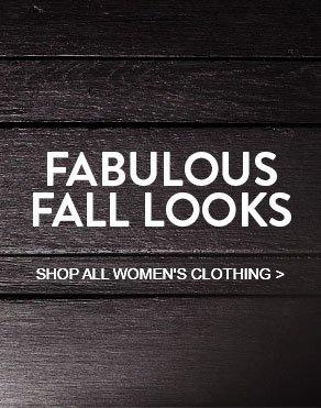 FABULOUS FALL LOOKS - SHOP ALL WOMEN'S CLOTHING