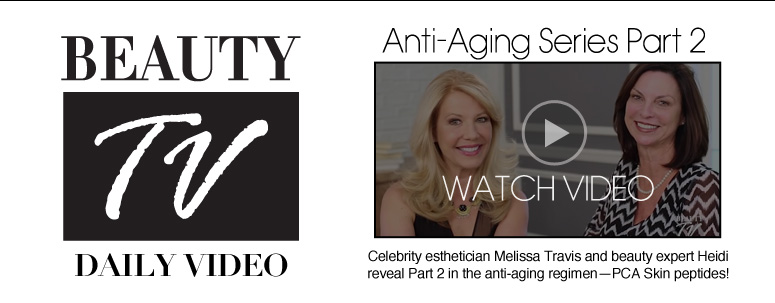 Beauty TV Daily Video Anti-Aging Series Part 2 Celebrity esthetician Melissa Travis and beauty expert Heidi reveal Part 2 in the anti-aging regimen—PCA Skin peptides!   Watch Video>>