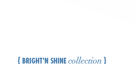 Bright'n Shine collection