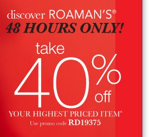 take 40% off your highest priced item*. Use promo code RD19375