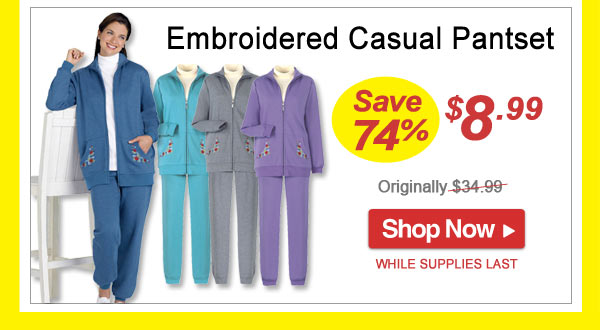 Save 74% - Embroidered Casual Pantset - Now Only $8.99 Limited Time Offer - Shop Now >>