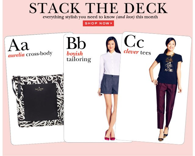 stack the deck. everything stylish you need to know and love this month. shop now.