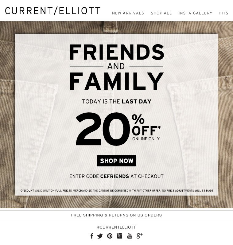 FRIENDS AND FAMILY TODAY IS THE LAST DAY 20% OFF ONLINE ONLY