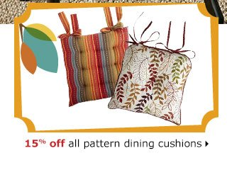 15% off all pattern dining cushions