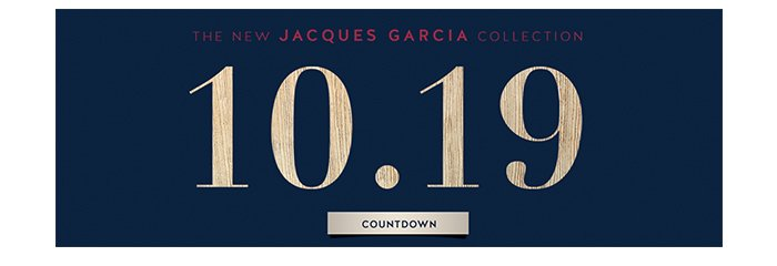 The New Jacques Garcia Collection   10.19   Countdown