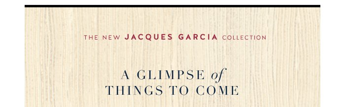 The new Jacques Garcia Collection   A Glimpse of Things to Come