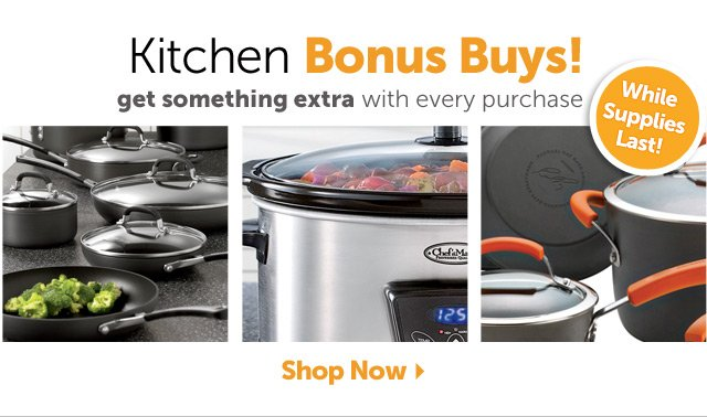 Kitchen Bonus Buys! Get something extra with every purchase - While Supplies Last! Shop Now