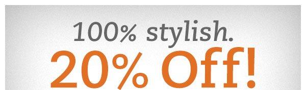 100% stylish. 20% off!