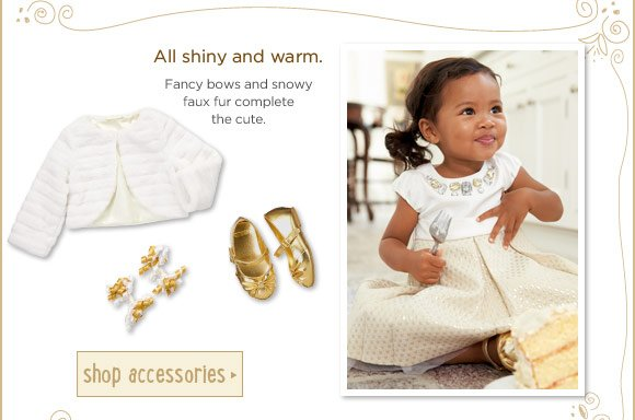All shiny and warm. Fancy bows and snowy faux fur complete the cute. Shop Accessories