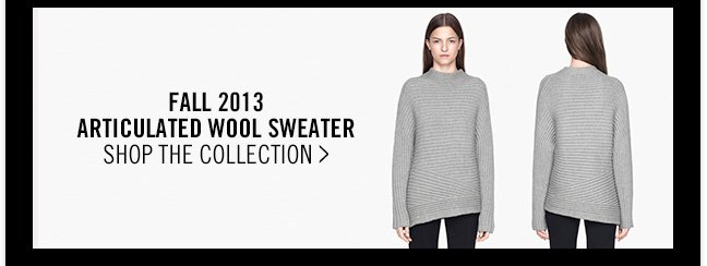 FALL 2013 - Articulated Wool Sweater - SHOP the collection >