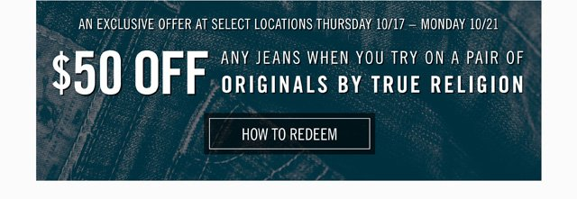 $50 Off Any Jeans When You Try On A Pair Of Originals By True Religion - How To Redeem