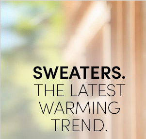 SWEATERS. THE LATEST WARMING TREND.