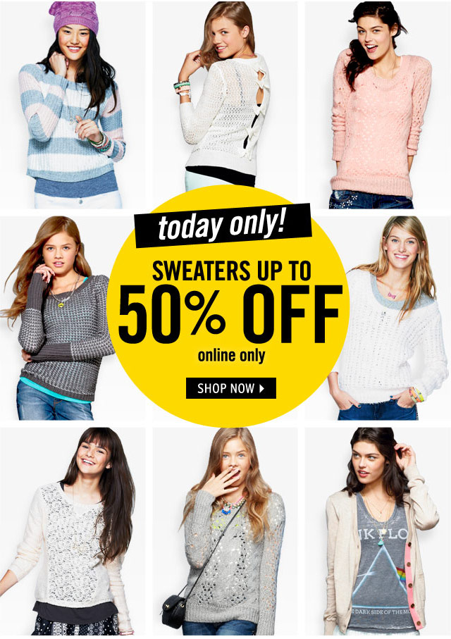 today only! SWEATERS up to 50% OFF online only