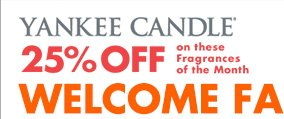 YANKEE CANDLE   25% OFF on these Fragrances of the Month  WELCOME FALL INTO YOUR HOME