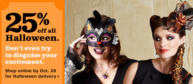 25% off all Halloween. Shop online by Oct. 20 for Halloween delivery