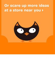 Or scare up more ideas at a store near you
